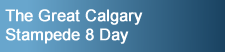 Click here to go to The Great Calgary Stampede 8 Days